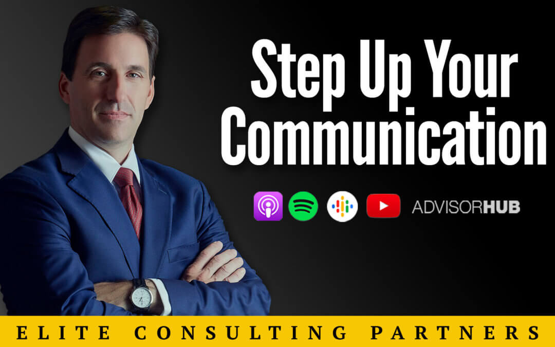Ep.48: It's Time To Step Up – Why Advisors Need to Elevate Their Client Communication Game