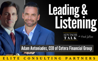 Ep.53: Leading and Listening – An Interview With Adam Antoniades, CEO, Cetera Financial Group
