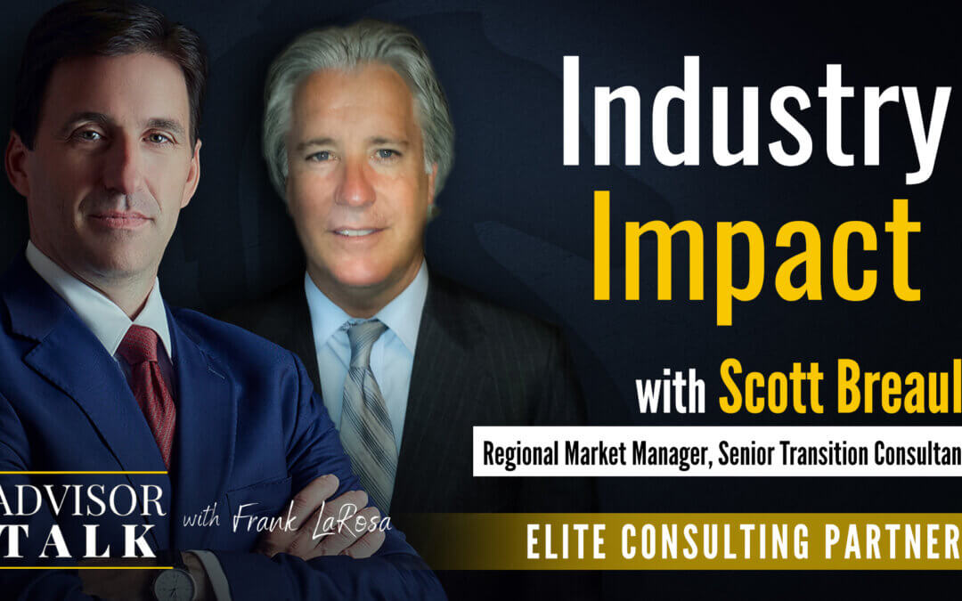 Ep.72: Industry Impact – A Discussion with Scott Breault, Regional Market Manager, Senior Transition Consultant