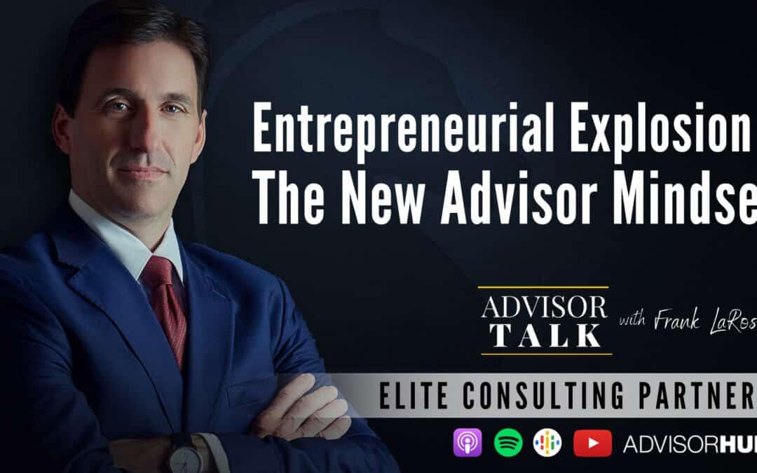 Ep.80: Entrepreneurial Explosion – The New Advisor Mindset